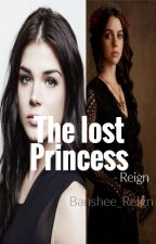 The Lost Princess - Reign by Banshee_reign