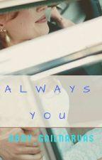 Always You by CeaselessQueen
