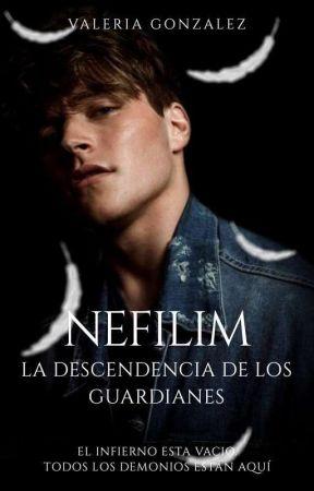 NEFILIM| La Descendencia De Los Guardianes (#1) by FireLadyHott