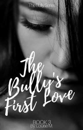 The Bully's First Love by louisemwrites