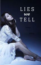Lies We Tell ✔ by LB_Jade