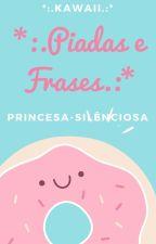 *:.Piadas e Frases.:* by PrincesaSilenciosa