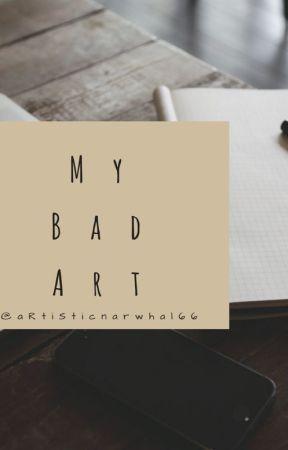 "My Bad ""Art"" by -pinbxll"