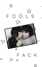Fools•Fack by wyatttoleff