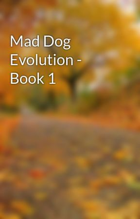 Mad Dog Evolution - Book 1 by xtrnlhrt