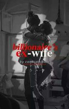 Billionaire's Ex-wife | COMPLETED ON INKITT  by comicsthinker