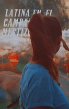 Latina en el Campamento Mestizo. DESCONTINUADA by -S0FYRENEK0