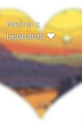 Melina x Leonardo ❤ by ashleywolfson2017