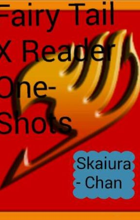 Fairy Tail X Reader One- Shots [Request Closed] by rgskai