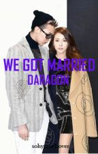 We Got Married - Daragon by sohyunieLover
