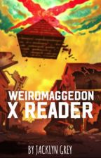 Weirdmaggedon X Reader by humblebee83