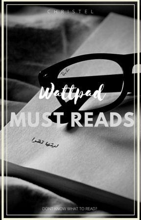 Wattpad Must Reads by xchristell