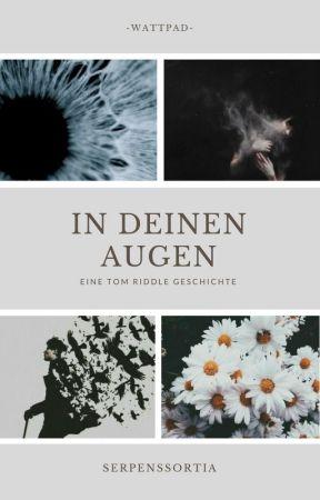In Deinen Augen// Tom Riddle by serpenssortia