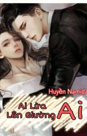 [Sắc, Hiện Đại] Ai Lừa Ai Lên Giường Ai-Huyền Namida by HuyenNamida