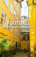 FOOTBALL ➛ boyfriend scenarios by zlajas