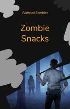 WattpadZombies: Zombie Snacks by WattpadZombies