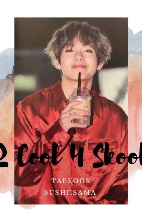 2 Cool 4 Skool ||Taekook/Vkook|| by sushiisama