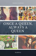 Once A Queen, Always A Queen (Prince Caspian Love Story) by SerenaChintalapati