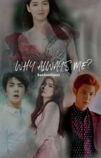 WHY ALWAYS ME? (왜 항상 나야?) [Completed] by hunhanhaozi
