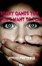 Scary games you don't want to play by joyfulpretzels