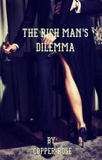 The Rich Man's Dilemma  by Copper-Rose