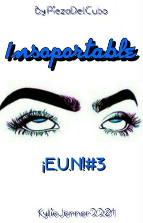 Insoportable (¡EUN!#3) by kyliejenner2201