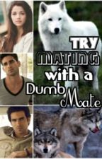 Try Mating With A Dumb Mate by TengokuNoHimeChan