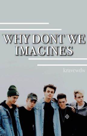 Why Don't We Imagines by kravewdw