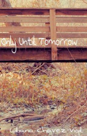 Only Until Tomorrow by monkberrymoondelite