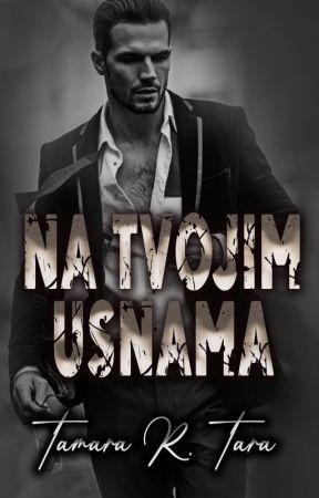 NA TVOJIM USNAMA ✔️ by TAMARA_TARA