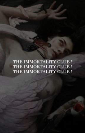 THE IMMORTALITY CLUB. by erosful