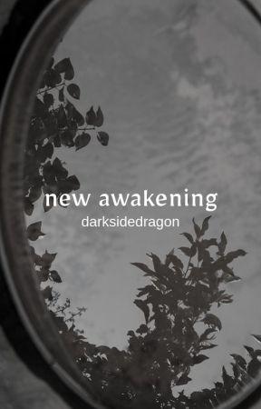new awakening by darksidedragon