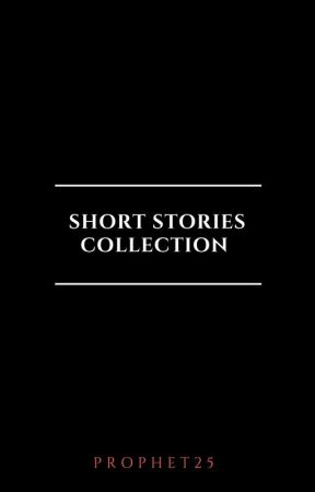 Short Stories Collection by Prophet25
