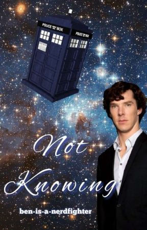Not Knowing - Wholock  by ben-is-a-nerdfighter