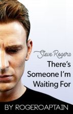 There's Someone I'm Waiting For (Steve Rogers x Reader) by RogerCaptain