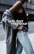 TEXT DOOR NEIGHBOUR.  by dayytonababyy