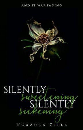 Silently Sweetening; Silently Sickening by Noxaura_Cille