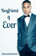 Boyfriend 4 Ever by ShanaziaAntionette