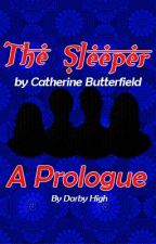 The Sleeper//A Prologue by Weatherd