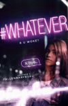 #WHATEVER cover