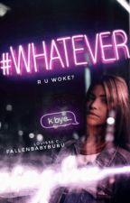 #WHATEVER by fallenbabybubu