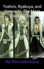 Toshiro, Byakuya, and Kenpachi. The Most Badass Team. by HelenaSophiaSucgang