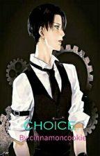 Choice [Levi X Reader] (Au!) by cinnamoncookie