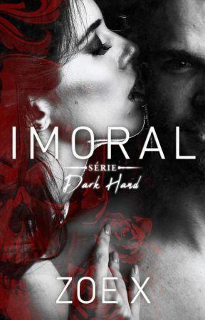 IMORAL - SÉRIE DARK HAND - VOL III (DEGUSTAÇÃO) by MyNameIsZoeX2
