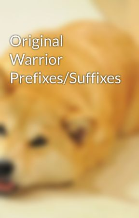 Original Warrior Prefixes/Suffixes by TrashDogs
