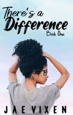 There's a Difference ~Book 1 of The Difference Series~ [BWWM] (Editing) by Jae_HopelessRomantic