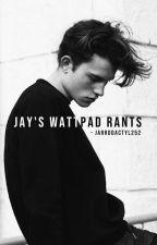 Jay's Wattpad Rants by Jarrodactyl