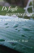 Di fogli accartocciati e cancellature by CWColumbine726