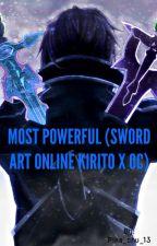 Most Powerful (Sword Art Online Kirito x Oc) by SinWasTaken