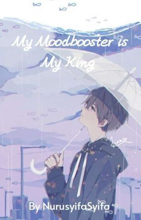 My MoodBooster Is My King (Revisi) (slow update)  by NurusyifaSyifa